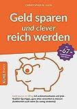 Geld sparen und clever reich werden: Geld sparen im Alltag mit automatisierbaren und praktikablen...