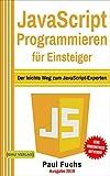 JavaScript: Programmieren für Einsteiger: Der leichte Weg zum JavaScript-Experten (Einfach...