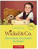 Wickel & Co. - Bärenstarke Hausmittel für Kinder: Sanft und natürlich heilen - die besten...