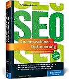 Suchmaschinen-Optimierung: Das umfassende Handbuch. Das SEO-Standardwerk im deutschsprachigen Raum....