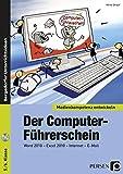 Der Computer-Führerschein: Word 2010 - Excel 2010 - Internet - E-Mail (5. und 6. Klasse)...