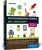 Programmieren lernen mit JavaScript: Spiele und Co. ganz easy! Der kinderleichte Einstieg in die...