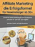 Affiliate Marketing für Neueinsteiger ab 50+: Schritt für Schritt Anleitung für eine Zusatzrente...