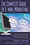 The Complete Guide to E-mail Marketing  How to Create Successful, Spam-Free Campaigns to Reach Your...