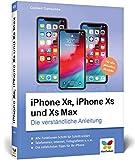 iPhone XR, iPhone XS und XS Max: Die verständliche Anleitung für alle neuen iPhone-Modelle....