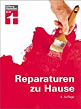 Reparaturen zu Hause: Praxistipps für die wichtigsten Arbeitstechniken - Renovierungsarbeiten -...