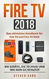 Fire TV 2018: Das ultimative Handbuch für Fire TV und Fire TV Stick. Die Geräte, die Technik und...