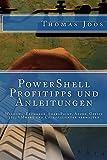 PowerShell Profitipps und Anleitungen: Windows, Exchange, SharePoint, Azure, Office 365, VMware und...