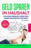 GELD SPAREN IM HAUSHALT: geniale Spartipps um Schulden abbauen, sparen lernen und schuldenfrei...