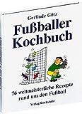 Fußballerkochbuch. 76 weltmeisterliche Rezepte rund um den Fußball
