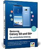 Samsung Galaxy S8 und S8+: Die verständliche Anleitung. Alle Android-Funktionen erklärt:...