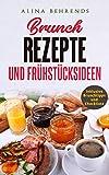 BRUNCH REZEPTE, Brunch Kochbuch inkl. Checkliste und Brunchtipps, Frühstücksrezepte und Brunch...