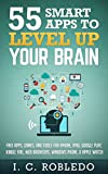 55 Smart Apps to Level Up Your Brain: Free Apps, Games, and Tools for iPhone, iPad, Google Play,...