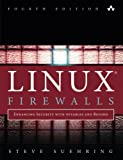 Linux Firewalls: Enhancing Security with nftables and Beyond: Enhancing Security with nftables and...