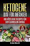 Ketogene Diät für Anfänger: 100 köstliche Rezepte für den schnellen Erfolg,Inkl. 28 Tage...