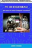 PC im Eigenbau: Wie baue ich einen Computer zusammen (Computer Hardware & Software, Band 1)