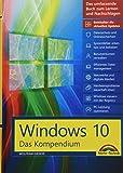 Windows 10 - Das große Kompendium inkl. aller aktuellen Updates - Ein umfassender Ratgeber:...