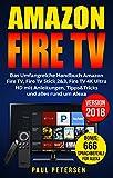 Amazon Fire TV: Das Umfangreiche Handbuch Amazon Fire TV, Fire TV Stick 2&3, Fire TV 4K Ultra HD mit...