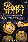 Birnen Rezepte: 66 atemberaubende Birnen - Rezepte. Die einfach zu machen und traumhaft sind. (66...