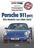 Praxisratgeber Klassikerkauf Porsche 911 (997): Alle Modelle von 2004 bis 2012