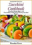 Zucchini Cookbook: Zucchini Recipe Book with Fun & Easy Collection of Hearty Zucchini Recipes...
