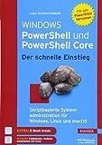 Windows PowerShell und PowerShell Core - Der schnelle Einstieg: Skriptbasierte Systemadministration...