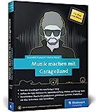 Musik machen mit GarageBand für iPad und iPhone: Von der Idee bis zum fertigen Mix. Mit vielen...
