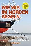 Wie wir im Norden segeln.: Eine Liebeserklärung an Watt, Gezeit und Siel. Mit Checklisten zu...