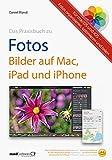 Praxisbuch zu Fotos – Bilder auf Mac, iPad und iPhone / für macOS und iOS: Fotos organisieren,...