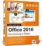 Office 2016: Die Anleitung in Bildern. Bild für Bild Office 2016 lernen. Komplett in Farbe. Für...