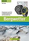 Bergwetter: Bei Wind und Wetter sicher unterwegs: Das Buch zu Wetterprognosen, Strategien bei...