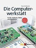 Die Computerwerkstatt: Für PCs, Notebooks, Tablets und Smartphones (inkl. Poster mit...