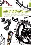 Der ultimative Bike-Workshop: Alle Reparaturen, Kaufberatung, Profi-Tipps, Federgabel-Tuning,...