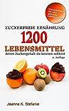 Zuckerfreie Ernährung - 1200 Lebensmittel deren Zuckergehalt du kennen solltest: Die Liste