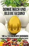 Denke nach und bleibe Gesund: 100&1  Eiergerichte Kochbuch. Gesunde Ernährung und Wohlbefinden  mit...
