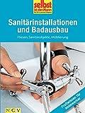 Sanitärinstallationen und Badausbau - Profiwissen für Heimwerker: Fliesen, Sanitärobjekte,...