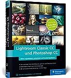 Lightroom Classic CC und Photoshop CC: Bild-Organisation und Fotobearbeitung – ideal zum Adobe...