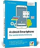 Android-Smartphone: Die verständliche Anleitung für alle Android-Smartphones: Samsung, Huawei,...