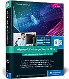 Microsoft Exchange Server 2019: Das Handbuch für Administratoren. Praxiswissen zu Installation,...