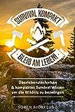 Survival kompakt – Bleib am Leben!: Überlebenstechniken & kompaktes Survival Wissen um die...