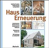Hauserneuerung: Instandsetzen - Modernisieren - Energiesparen - Umbauen. Ökologische Baupraxis. Mit...