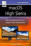 macOS High Sierra: Das Standardwerk zu Apples Betriebssystem: Internet, Siri, Time Machine, APFS, u....