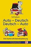 Auto - Deutsch, Deutsch - Auto: Eine humorvolle Betriebsanleitung / Mit Tipps zur StVO von TV-Anwalt...