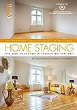 Home Staging: Wie man Menschen in Immobilien verliebt. Ein Praxishandbuch für Verkäufer von...