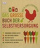 Das große Buch der Selbstversorgung: Erneuerbare Energien nutzen, Obst und Gemüse anbauen,...