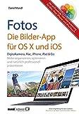Fotos - die Bilder-App für OS X und iOS / Bilder organisieren, optimieren und präsentieren auf...