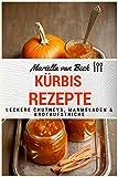 Kürbis Rezepte: Leckere Chutneys, Marmeladen & Brotaufstriche (Nach Großmutters Art 2)