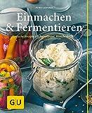 Einmachen & Fermentieren: Einfache Rezepte für Sauerkraut, Kimchi & Co. (GU einfach clever selbst...