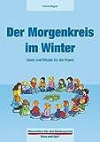 Der Morgenkreis im Winter: Ideen und Rituale für die Praxis (Materialien für den Kindergarten)