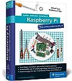 Raspberry Pi: Das umfassende Handbuch für Maker und Tekkies. Aktuell zu Raspberry Pi Model 3B+ und...